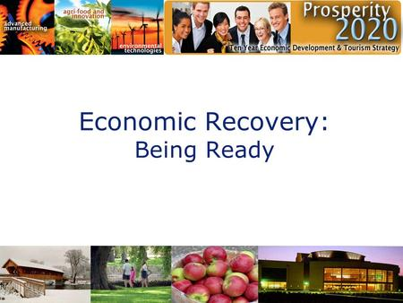 Economic Recovery: Being Ready. 2 Overview of presentation  Growth Strategy  Employment Strategy  Fiscal Strategy  Quality of Life.