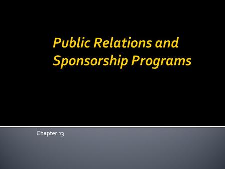 Chapter 13.  To provide information to the public that reinforces a firms positioning and image.  Can be used to change the public's perception of a.