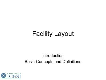 Facility Layout Introduction Basic Concepts and Definitions.