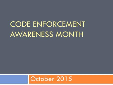 CODE ENFORCEMENT AWARENESS MONTH October 2015. Tools  Awareness Packet  Proclamation Template  Event Planning Worksheet  Sample Press Release  Donation.