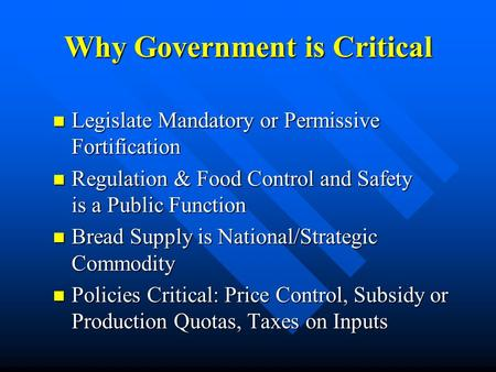Why Government is Critical Legislate Mandatory or Permissive Fortification Legislate Mandatory or Permissive Fortification Regulation & Food Control and.