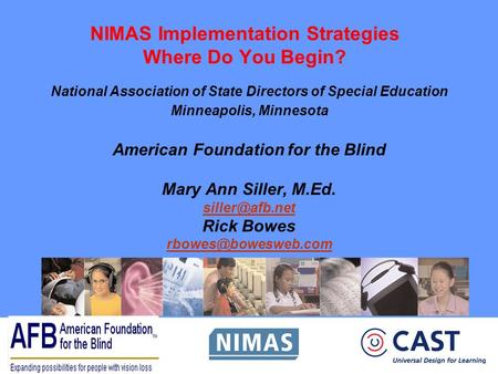 NIMAS Implementation Strategies Where Do You Begin? National Association of State Directors of Special Education Minneapolis, Minnesota American Foundation.