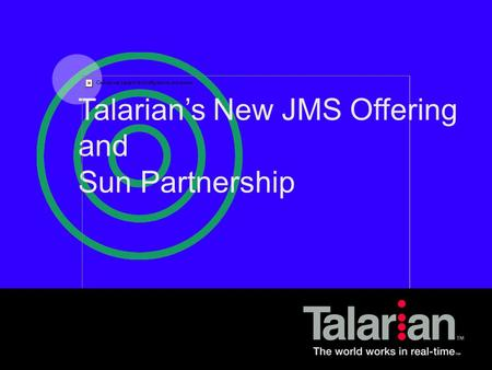Talarian Proprietary Talarian's New JMS Offering and Sun Partnership.