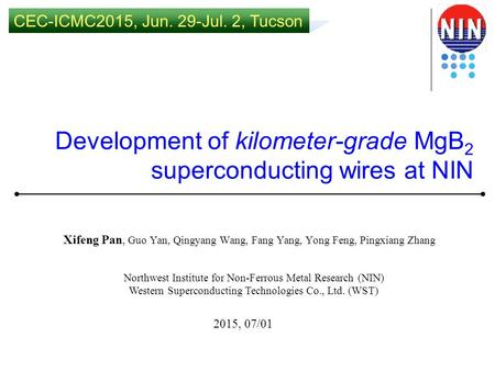 Development of kilometer-grade MgB 2 superconducting wires at NIN Xifeng Pan, Guo Yan, Qingyang Wang, Fang Yang, Yong Feng, Pingxiang Zhang Northwest Institute.
