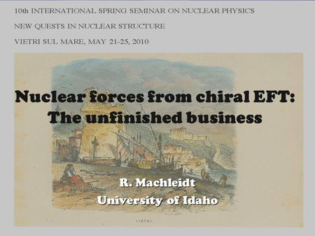 R. Machleidt University of Idaho Nuclear forces from chiral EFT: The unfinished business.