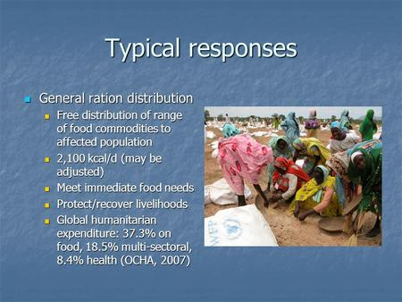Typical responses General ration distribution General ration distribution Free distribution of range of food commodities to affected population Free distribution.