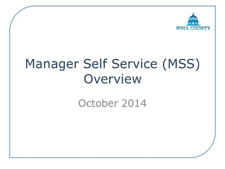 October 2014. All employees have access to ESS. If you have direct reports, you will have access to MSS. It is a tool where supervisors and managers can.