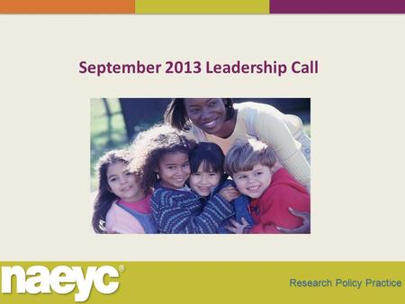 Research Policy Practice September 2013 Leadership Call.