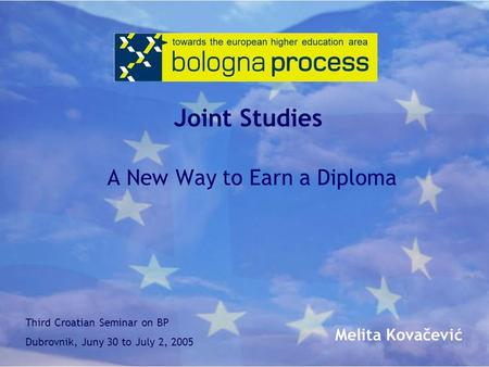 Joint Studies A New Way to Earn a Diploma Third Croatian Seminar on BP Dubrovnik, Juny 30 to July 2, 2005 Melita Kovačević.