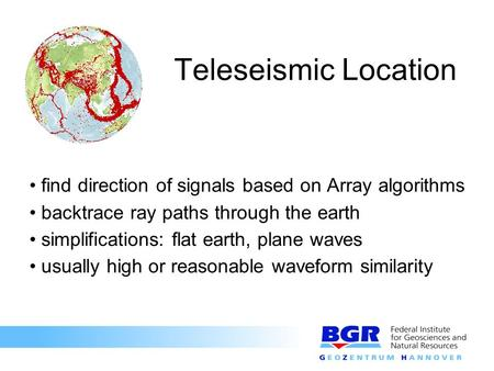 Teleseismic Location find direction of signals based on Array algorithms backtrace ray paths through the earth simplifications: flat earth, plane waves.