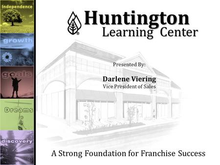 Huntington Huntington LearningCenter A Strong Foundation for Franchise Success Presented By: Darlene Viering Vice President of Sales.