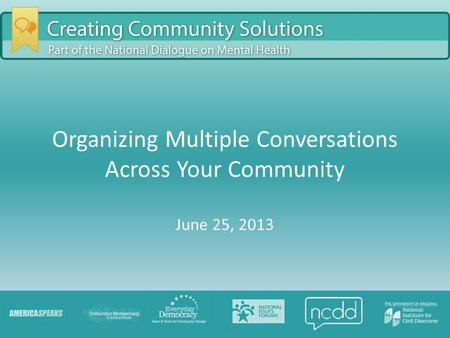 Organizing Multiple Conversations Across Your Community June 25, 2013.