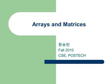 Arrays and Matrices 황승원 Fall 2010 CSE, POSTECH. 2 2 Any real-life matrix you know?