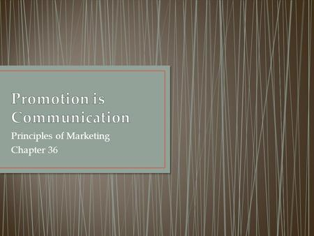 Principles of Marketing Chapter 36. Promotion is the process of telling people about a product and the company that offers it. Let's brainstorm the ways.
