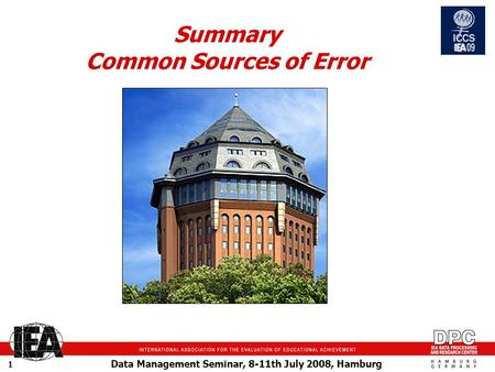 Data Management Seminar, 8-11th July 2008, Hamburg 1 Summary Common Sources of Error.