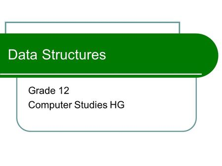 Data Structures Grade 12 Computer Studies HG. Data Types An important concept in most programming languages is that of data types Each variable or attribute.