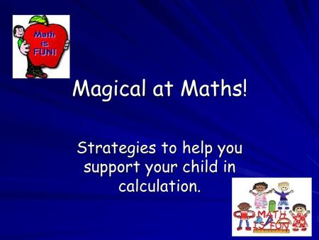 Magical at Maths! Strategies to help you support your child in calculation.