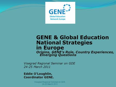 GENE & Global Education National Strategies in Europe Origins, GENE's Role, Country Experiences, Emerging Questions Visegrad Regional Seminar on GDE 24-25.