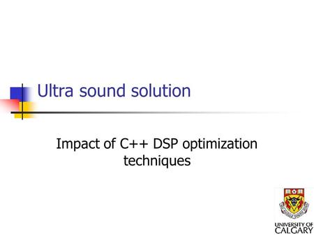 Ultra sound solution Impact of C++ DSP optimization techniques.