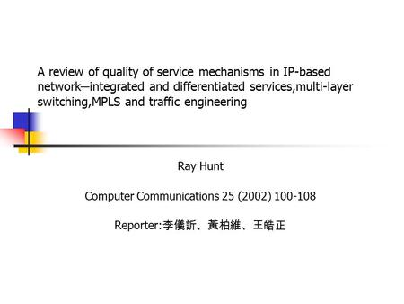 A review of quality of service mechanisms in IP-based network ─ integrated and differentiated services,multi-layer switching,MPLS and traffic engineering.