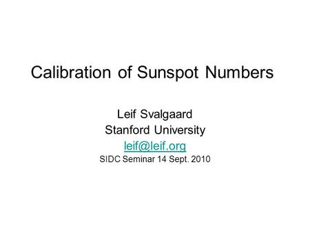Calibration of Sunspot Numbers Leif Svalgaard Stanford University SIDC Seminar 14 Sept. 2010.