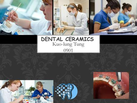 DENTAL CERAMICS Kuo-lung Tung 0901.