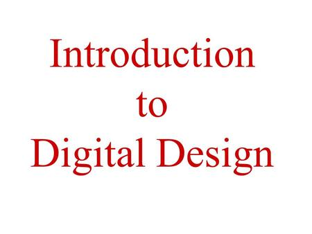 Introduction to Digital Design. Text Book Digital Design by - John F. Wakerly www.ddpp.com - you will find some solutions at this site. www.xilinx.com.
