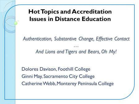 Hot Topics and Accreditation Issues in Distance Education Authentication, Substantive Change, Effective Contact … And Lions and Tigers and Bears, Oh My!