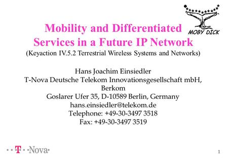 1 MOBY DICK Mobility and Differentiated Services in a Future IP Network (Keyaction IV.5.2 Terrestrial Wireless Systems and Networks) Hans Joachim Einsiedler.