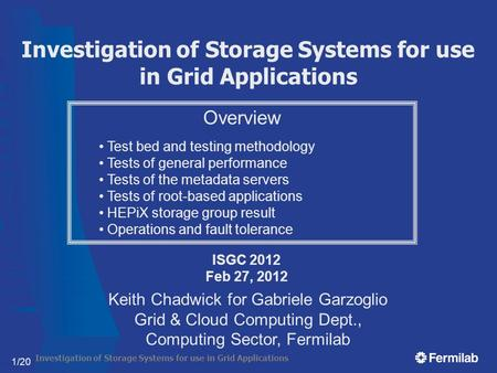 Investigation of Storage Systems for use in Grid Applications 1/20 Investigation of Storage Systems for use in Grid Applications ISGC 2012 Feb 27, 2012.