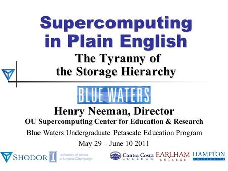 Supercomputing in Plain English The Tyranny of the Storage Hierarchy Henry Neeman, Director OU Supercomputing Center for Education & Research Blue Waters.