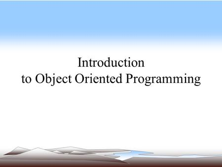 Introduction to Object Oriented Programming. Object Oriented Programming Technique used to develop programs revolving around the real world entities In.