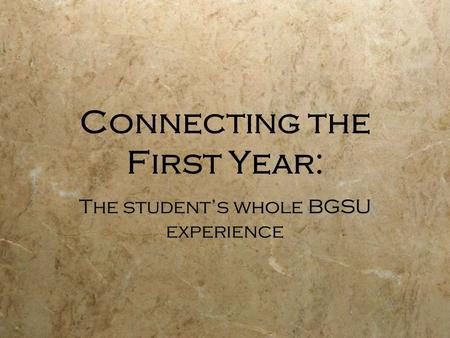 Connecting the First Year: The student's whole BGSU experience.