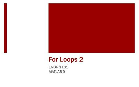 For Loops 2 ENGR 1181 MATLAB 9. For Loops and Looped Programming in Real Life As first introduced last lecture, looping within programs has long been.