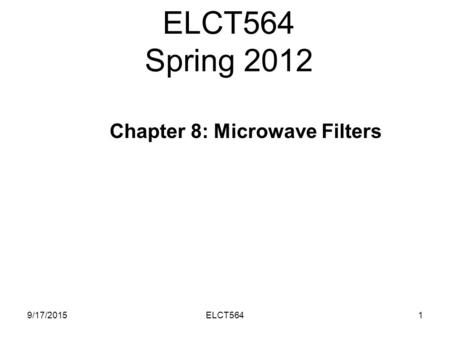 ELCT564 Spring 2012 9/17/20151ELCT564 Chapter 8: Microwave Filters.