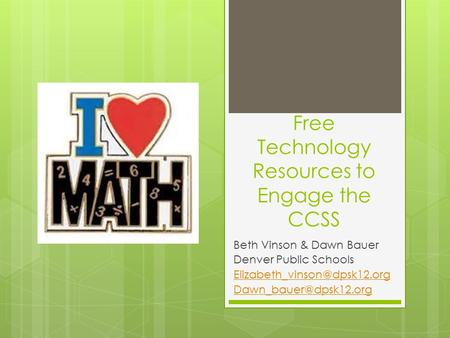 Free Technology Resources to Engage the CCSS Beth Vinson & Dawn Bauer Denver Public Schools