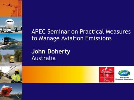 APEC Seminar on Practical Measures to Manage Aviation Emissions John Doherty Australia.