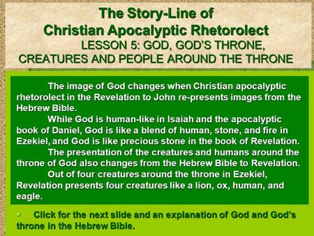 The Story-Line of Christian Apocalyptic Rhetorolect LESSON 5: GOD, GOD'S THRONE, CREATURES AND PEOPLE AROUND THE THRONE The image of God changes when Christian.