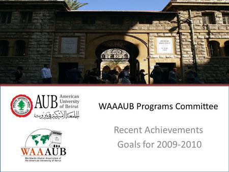 October 2009North American Regional Gathering - Montreal, Canada1 WAAAUB Programs Committee Recent Achievements Goals for 2009-2010.