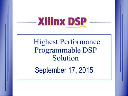 Highest Performance Programmable DSP Solution September 17, 2015.