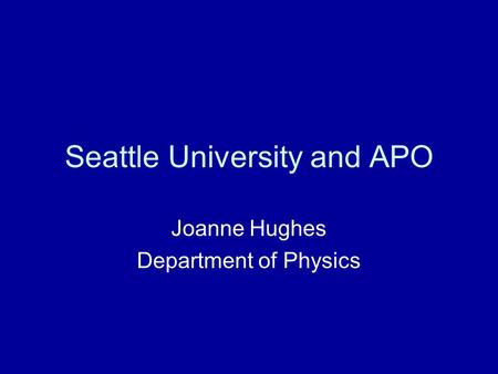Seattle University and APO Joanne Hughes Department of Physics.