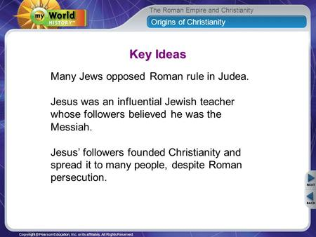 The Roman Empire and Christianity Copyright © Pearson Education, Inc. or its affiliates. All Rights Reserved. Many Jews opposed Roman rule in Judea. Jesus.