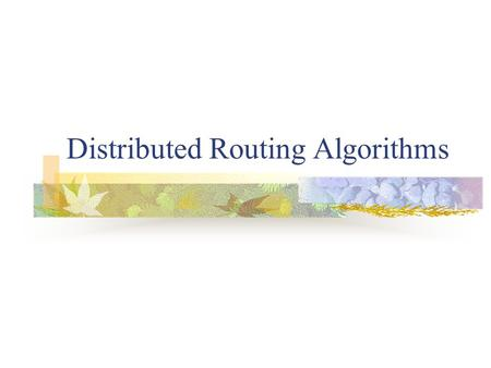 Distributed Routing Algorithms. In a message passing distributed system, message passing is the only means of interprocessor communication. Unicast, Multicast,