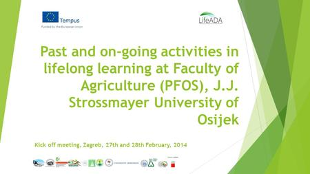Past and on-going activities in lifelong learning at Faculty of Agriculture (PFOS), J.J. Strossmayer University of Osijek Funded by the European Union.