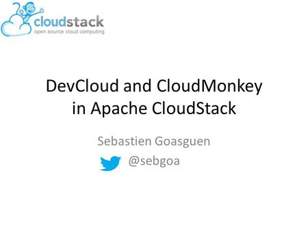 DevCloud and CloudMonkey in Apache CloudStack Sebastien