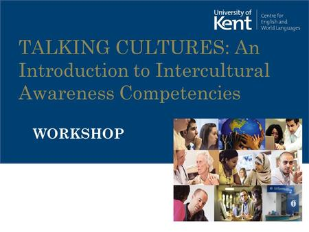 TALKING CULTURES: An Introduction to Intercultural Awareness Competencies WORKSHOP.