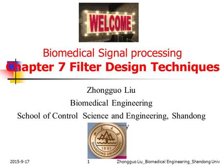 12015-9-171Zhongguo Liu_Biomedical Engineering_Shandong Univ. Biomedical Signal processing Chapter 7 Filter Design Techniques Zhongguo Liu Biomedical.