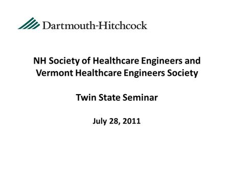 NH Society of Healthcare Engineers and Vermont Healthcare Engineers Society Twin State Seminar July 28, 2011.