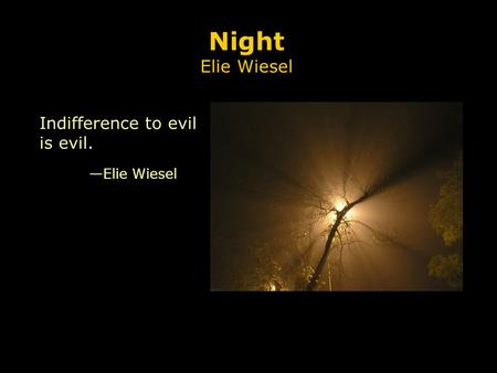 Night Elie Wiesel Indifference to evil is evil. —Elie Wiesel.