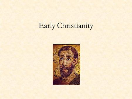 Early Christianity. Terms: Judea Christ mystery religions Isis bishops / episkopoi / overseers apostolic succession Montanists Gnostics martyrdom.